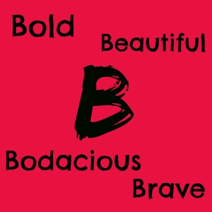 B is beautiful, bodacious, brave, and bold