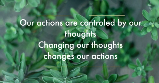 changing our thoughts changes our actions