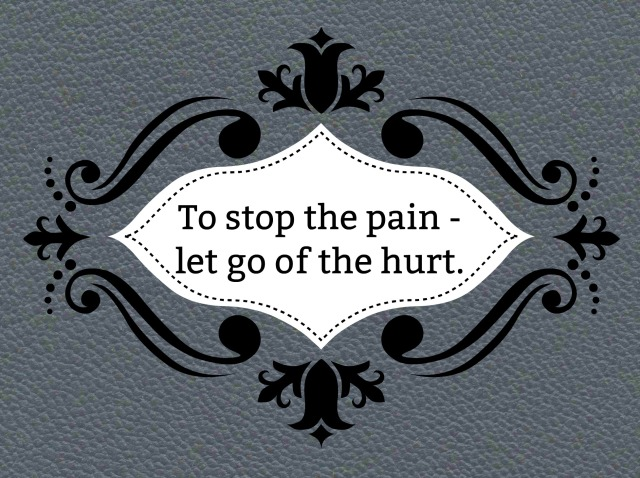 to stop the pain let go of the hurt